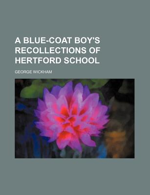 General Books A Blue-Coat Boy's Recollections of Hertford School by Wickham, George [Paperback] at Sears.com